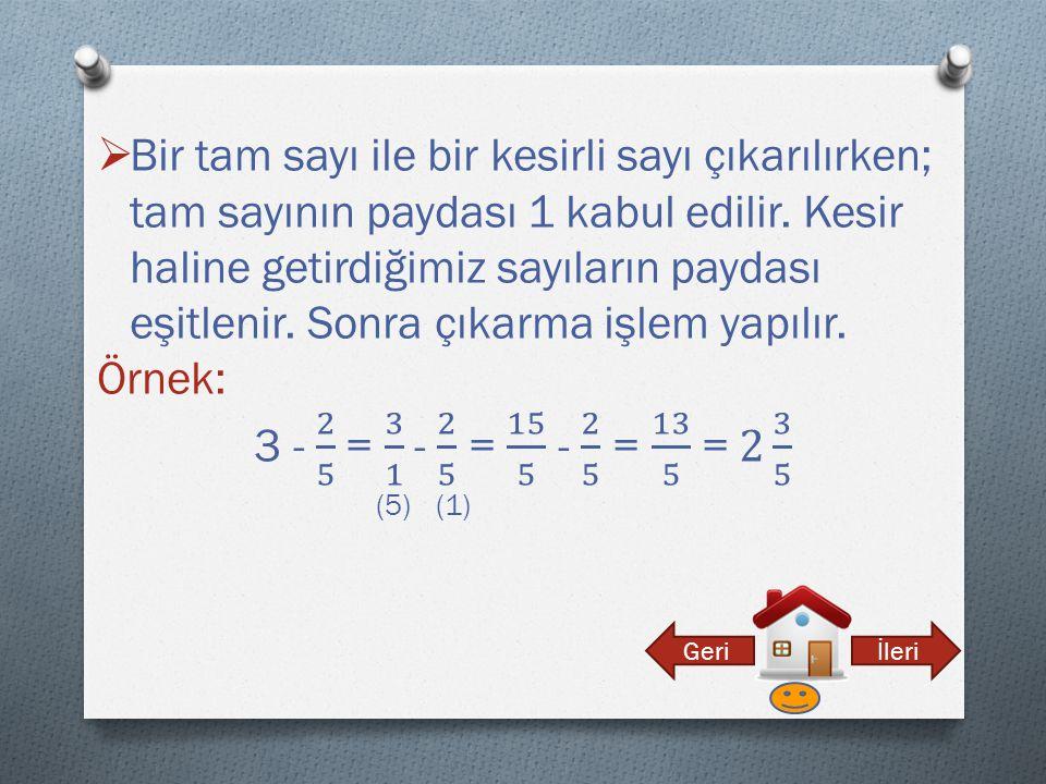 Bir tam sayı ile bir kesirli sayı çıkarılırken; tam sayının paydası 1 kabul edilir. Kesir haline getirdiğimiz sayıların paydası eşitlenir. Sonra çıkarma işlem yapılır.