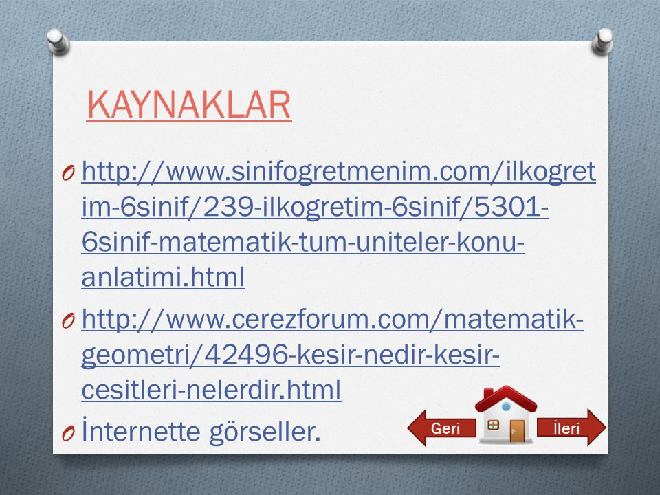 KAYNAKLAR http://www.sinifogretmenim.com/ilkogretim-6sinif/239-ilkogretim-6sinif/5301-6sinif-matematik-tum-uniteler-konu-anlatimi.html.