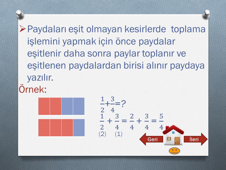 Paydaları eşit olmayan kesirlerde toplama işlemini yapmak için önce paydalar eşitlenir daha sonra paylar toplanır ve eşitlenen paydalardan birisi alınır paydaya yazılır.