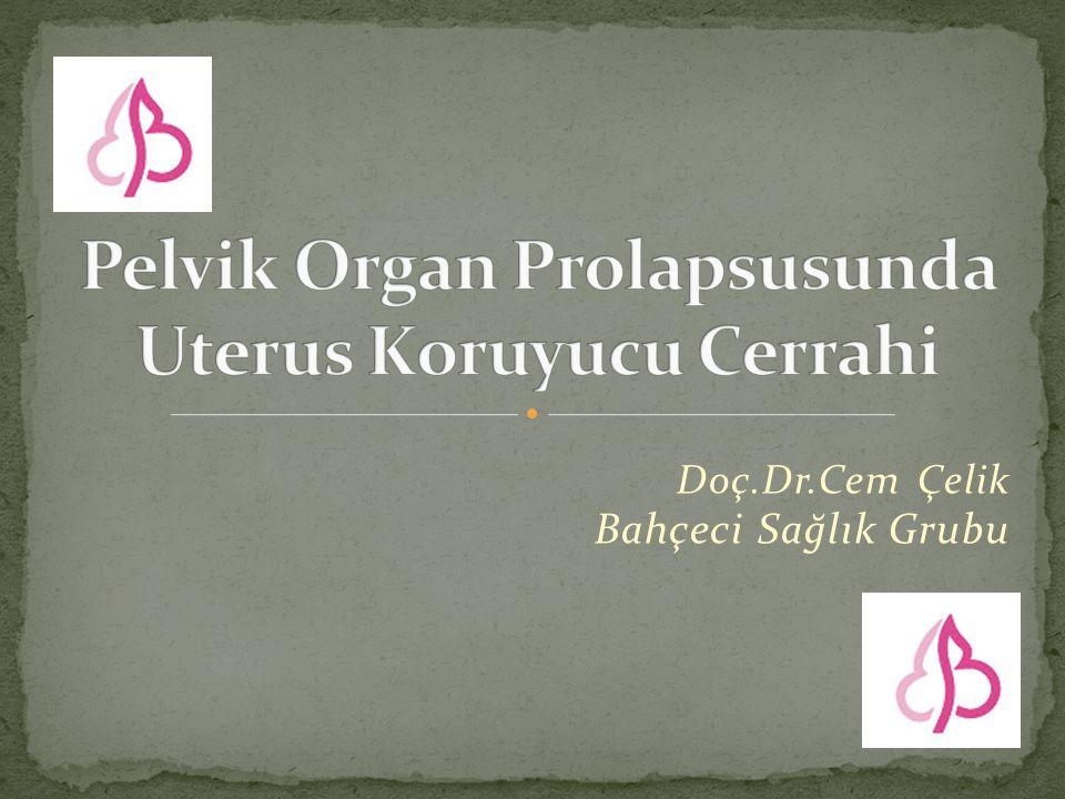 Pelvik Organ Prolapsusunda Uterus Koruyucu Cerrahi