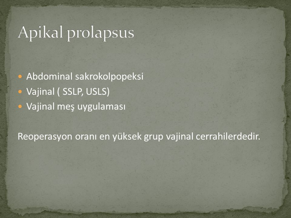 Apikal prolapsus Abdominal sakrokolpopeksi Vajinal ( SSLP, USLS)