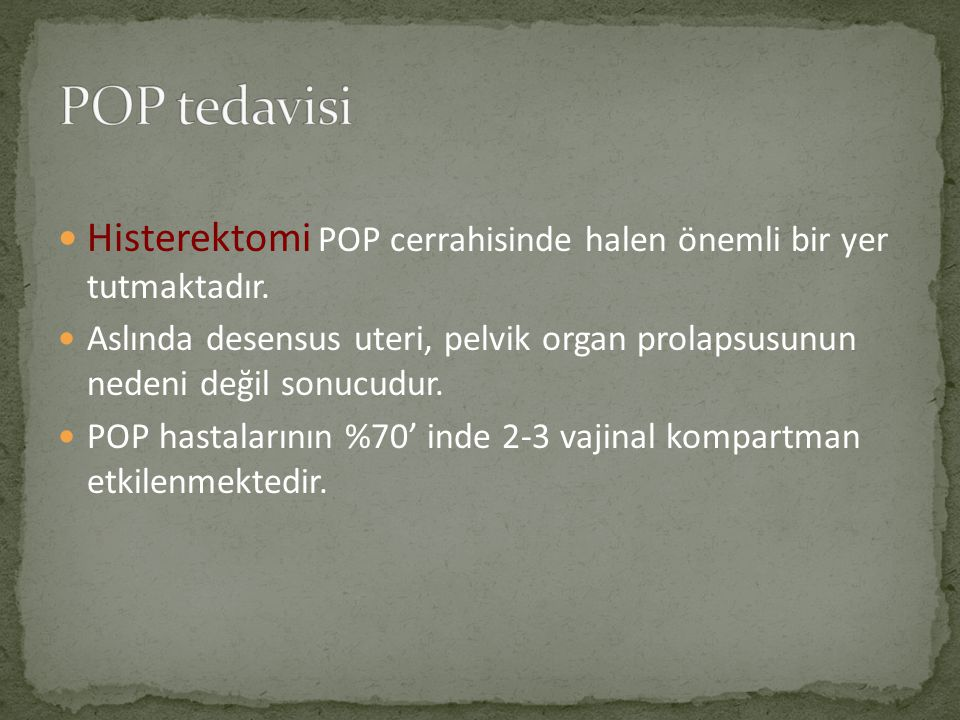 POP tedavisi Histerektomi POP cerrahisinde halen önemli bir yer tutmaktadır.