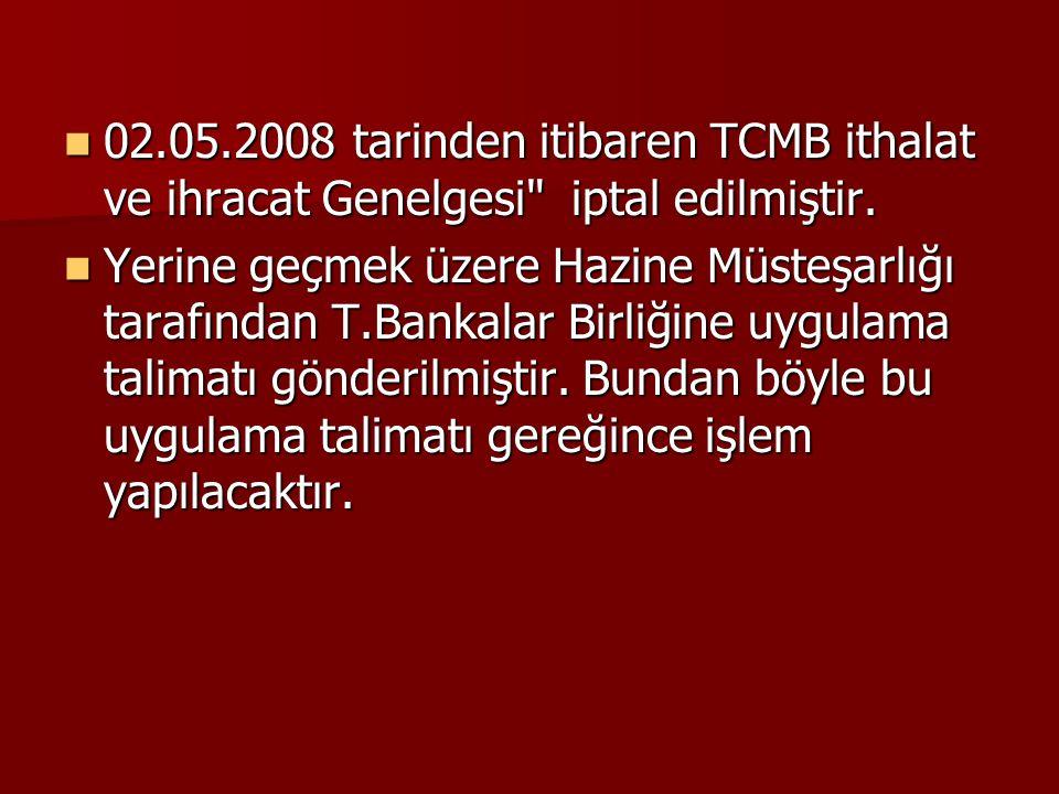 02.05.2008 tarinden itibaren TCMB ithalat ve ihracat Genelgesi iptal edilmiştir.