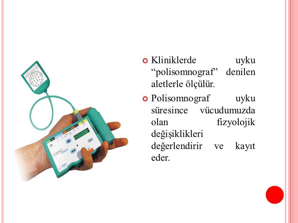 Kliniklerde uyku polisomnograf denilen aletlerle ölçülür.