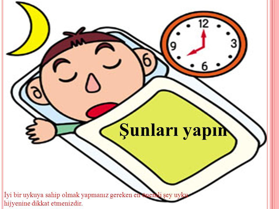 Şunları yapın İyi bir uykuya sahip olmak yapmanız gereken en önemli şey uyku hijyenine dikkat etmenizdir.