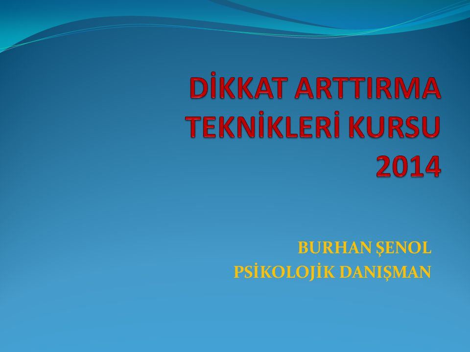 DİKKAT ARTTIRMA TEKNİKLERİ KURSU 2014