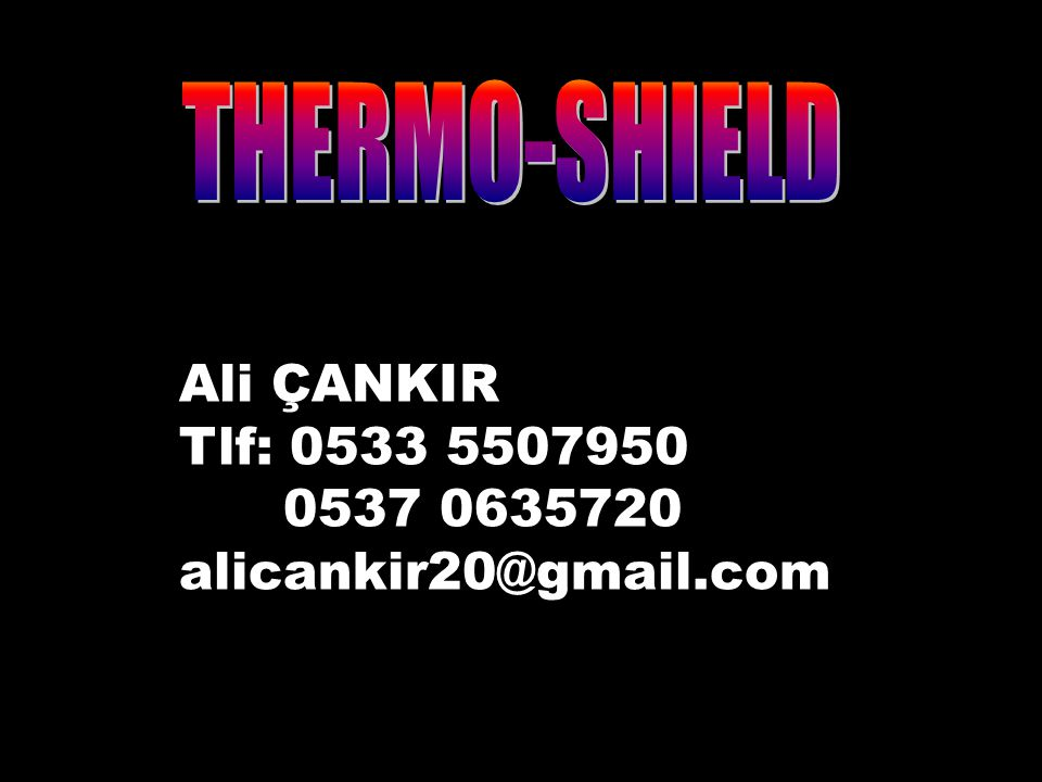 THERMO-SHIELD Ali ÇANKIR Tlf: 0533 5507950 0537 0635720