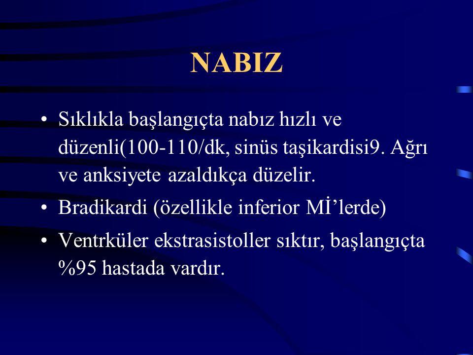 NABIZ Sıklıkla başlangıçta nabız hızlı ve düzenli(100-110/dk, sinüs taşikardisi9. Ağrı ve anksiyete azaldıkça düzelir.