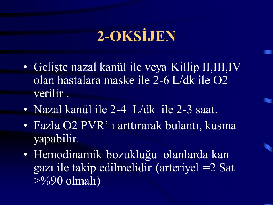 2-OKSİJEN Gelişte nazal kanül ile veya Killip II,III,IV olan hastalara maske ile 2-6 L/dk ile O2 verilir .