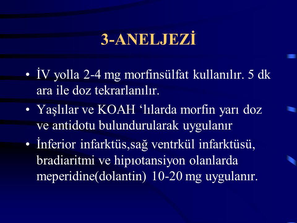 3-ANELJEZİ İV yolla 2-4 mg morfinsülfat kullanılır. 5 dk ara ile doz tekrarlanılır.
