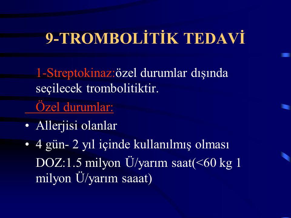 9-TROMBOLİTİK TEDAVİ 1-Streptokinaz:özel durumlar dışında seçilecek trombolitiktir. Özel durumlar:
