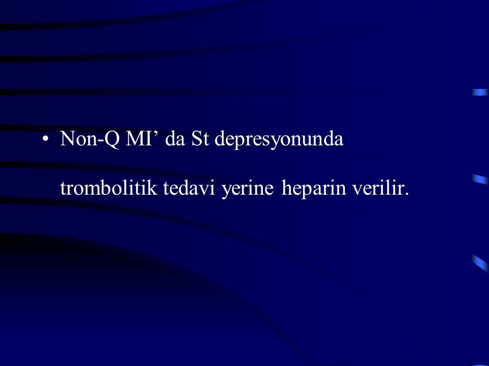 Non-Q MI' da St depresyonunda trombolitik tedavi yerine heparin verilir.