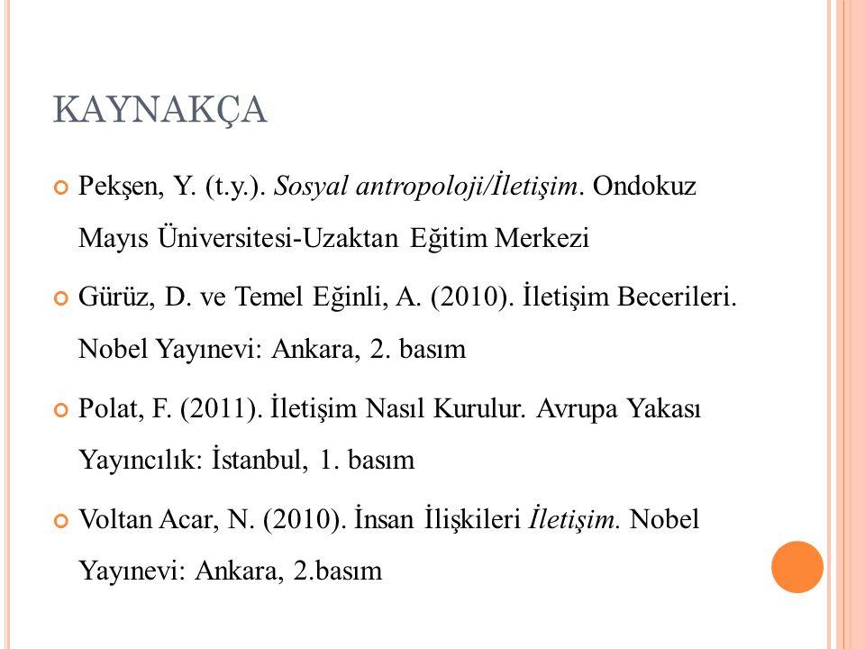 KAYNAKÇA Pekşen, Y. (t.y.). Sosyal antropoloji/İletişim. Ondokuz Mayıs Üniversitesi-Uzaktan Eğitim Merkezi.
