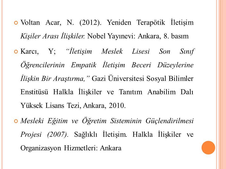 Voltan Acar, N. (2012). Yeniden Terapötik İletişim Kişiler Arası İlişkiler. Nobel Yayınevi: Ankara, 8. basım
