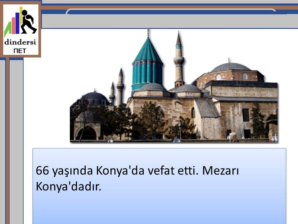 66 yaşında Konya da vefat etti. Mezarı Konya dadır.