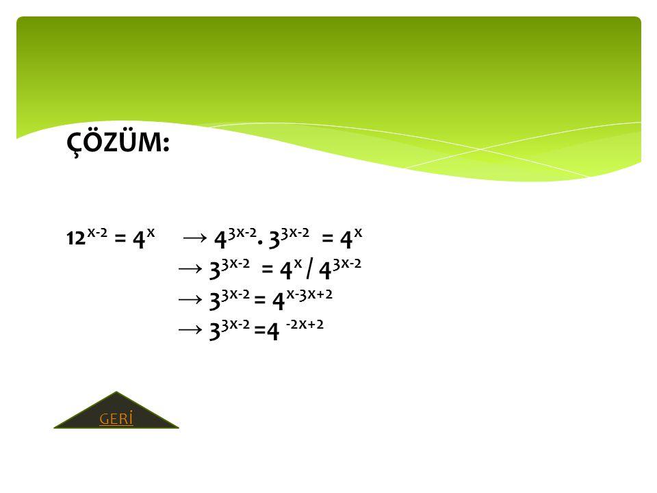 ÇÖZÜM: 12x-2 = 4x → 43x-2. 33x-2 = 4x → 33x-2 = 4x / 43x-2