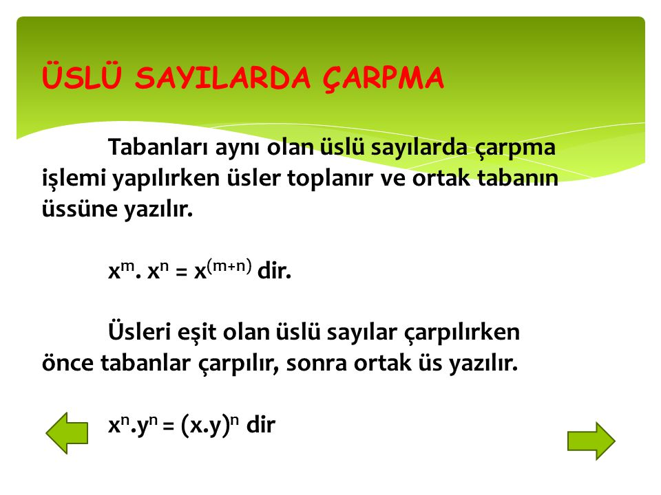 ÜSLÜ SAYILARDA ÇARPMA Tabanları aynı olan üslü sayılarda çarpma işlemi yapılırken üsler toplanır ve ortak tabanın üssüne yazılır.