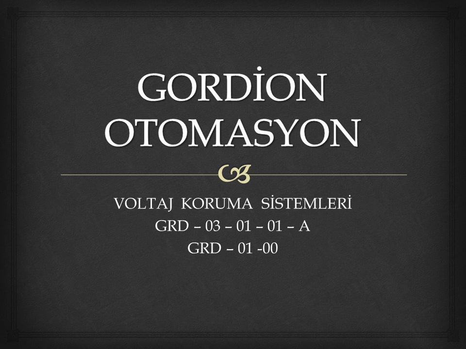 VOLTAJ KORUMA SİSTEMLERİ GRD – 03 – 01 – 01 – A GRD – 01 -00
