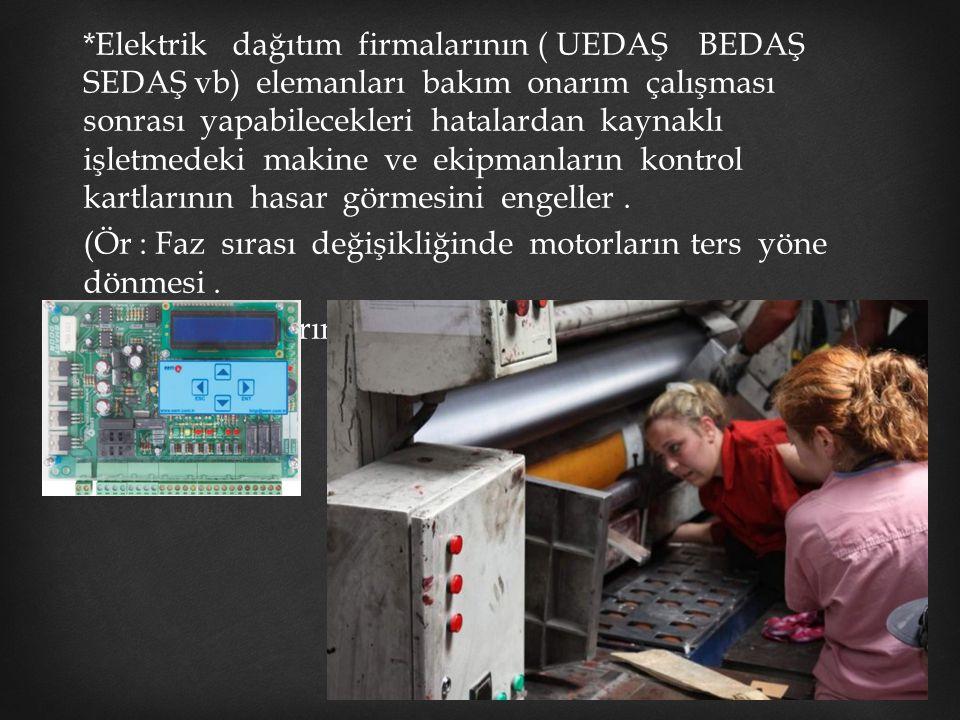 *Elektrik dağıtım firmalarının ( UEDAŞ BEDAŞ SEDAŞ vb) elemanları bakım onarım çalışması sonrası yapabilecekleri hatalardan kaynaklı işletmedeki makine ve ekipmanların kontrol kartlarının hasar görmesini engeller .