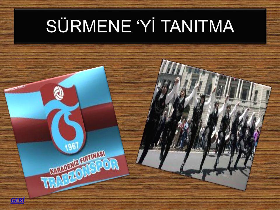 SÜRMENE 'Yİ TANITMA GERİ