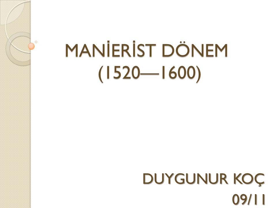 MANİERİST DÖNEM (1520—1600) DUYGUNUR KOÇ 09/11