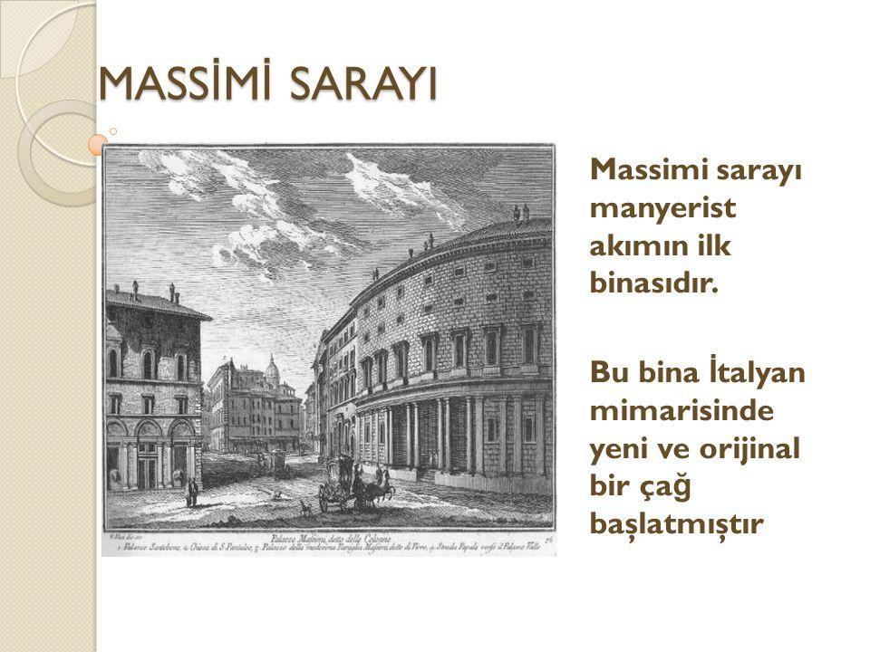 MASSİMİ SARAYI Massimi sarayı manyerist akımın ilk binasıdır.