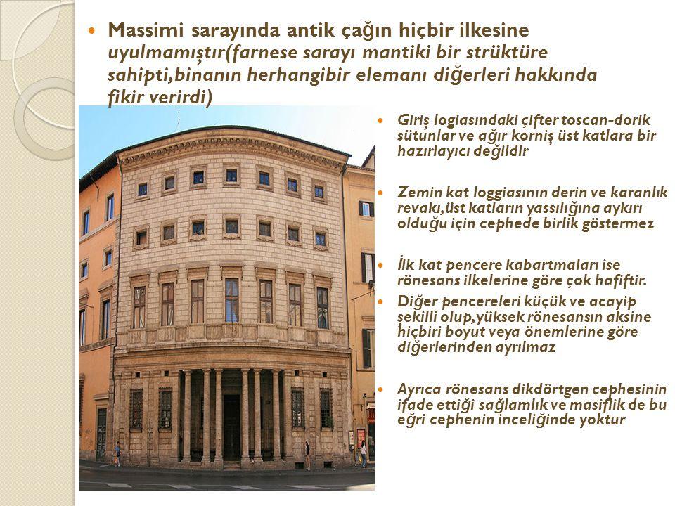 Massimi sarayında antik çağın hiçbir ilkesine uyulmamıştır(farnese sarayı mantiki bir strüktüre sahipti,binanın herhangibir elemanı diğerleri hakkında fikir verirdi)