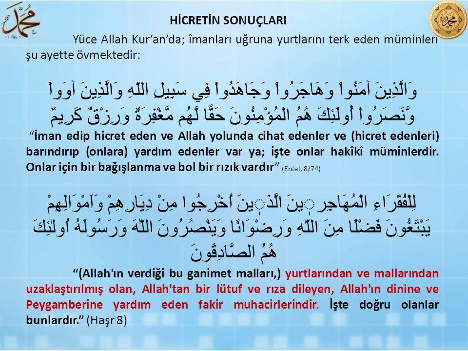 HİCRETİN SONUÇLARI Yüce Allah Kur'an'da; îmanları uğruna yurtlarını terk eden müminleri şu ayette övmektedir: