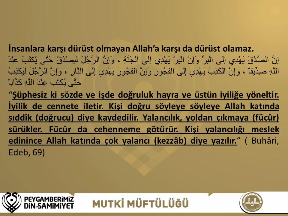 İnsanlara karşı dürüst olmayan Allah'a karşı da dürüst olamaz.