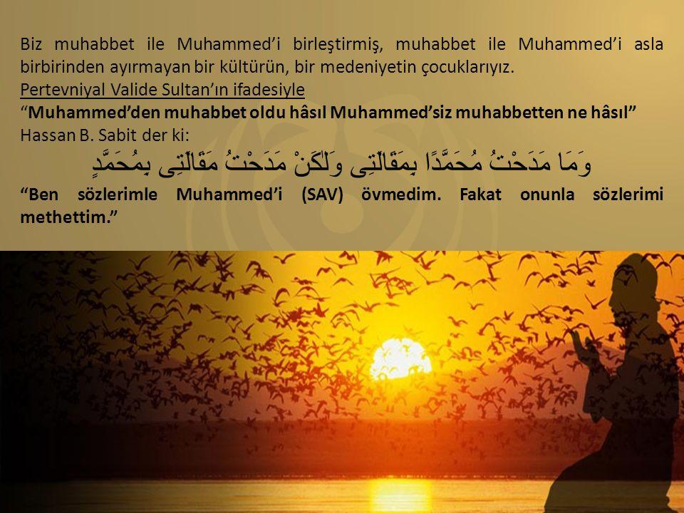 Biz muhabbet ile Muhammed'i birleştirmiş, muhabbet ile Muhammed'i asla birbirinden ayırmayan bir kültürün, bir medeniyetin çocuklarıyız.