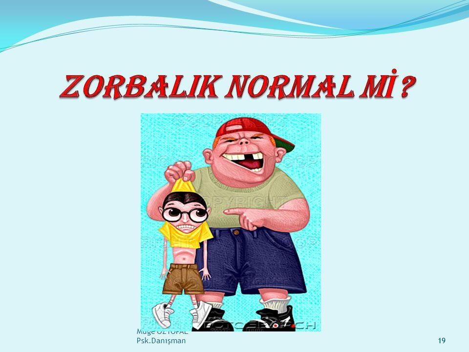 ZORBALIK NORMAL Mİ Müge ÖZTOPAL Psk.Danışman.