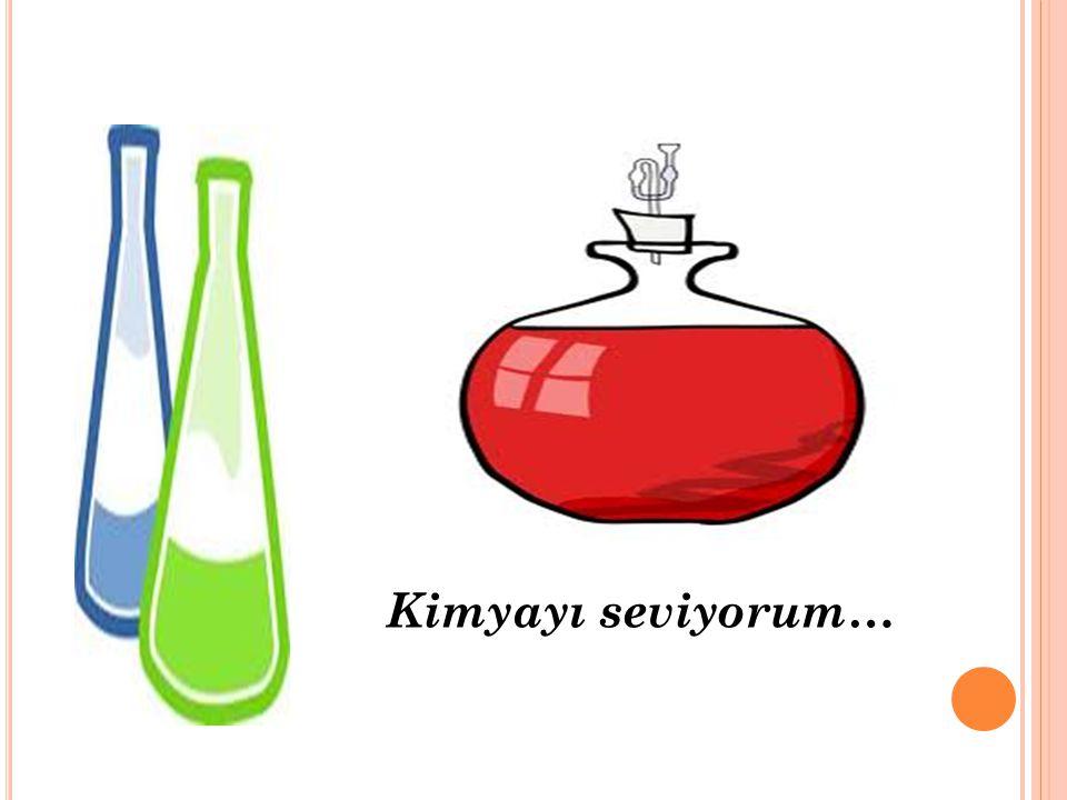 Kimyayı seviyorum…