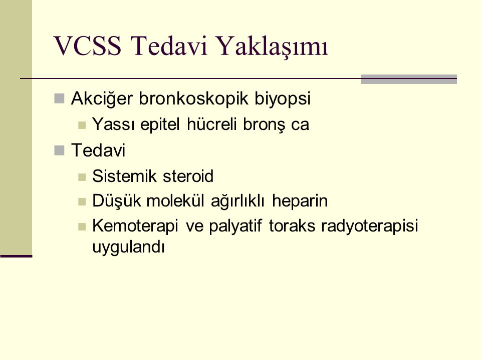 VCSS Tedavi Yaklaşımı Akciğer bronkoskopik biyopsi Tedavi