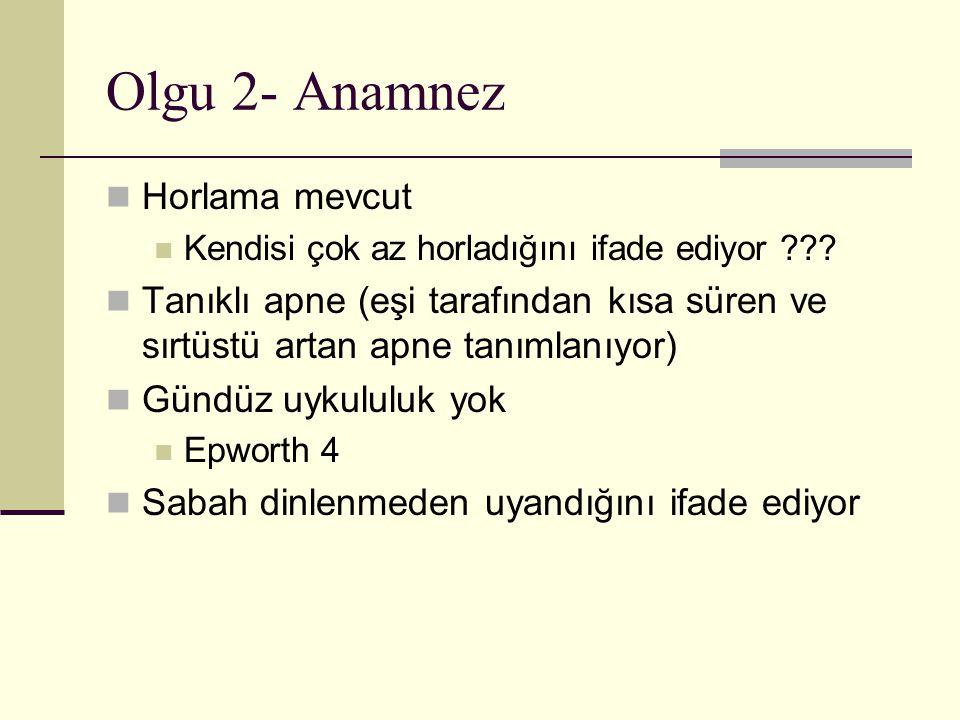 Olgu 2- Anamnez Horlama mevcut