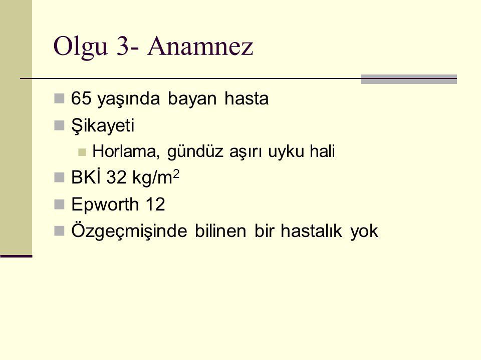 Olgu 3- Anamnez 65 yaşında bayan hasta Şikayeti BKİ 32 kg/m2