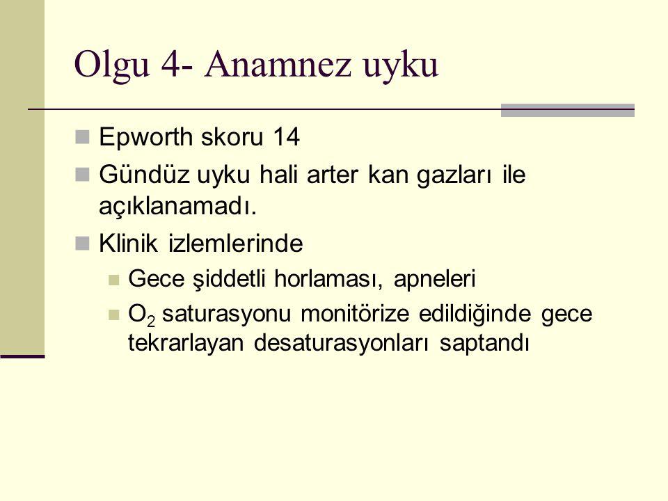 Olgu 4- Anamnez uyku Epworth skoru 14