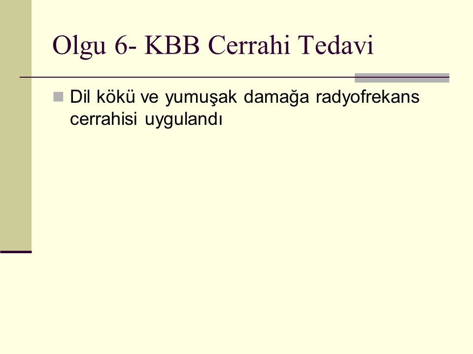 Olgu 6- KBB Cerrahi Tedavi