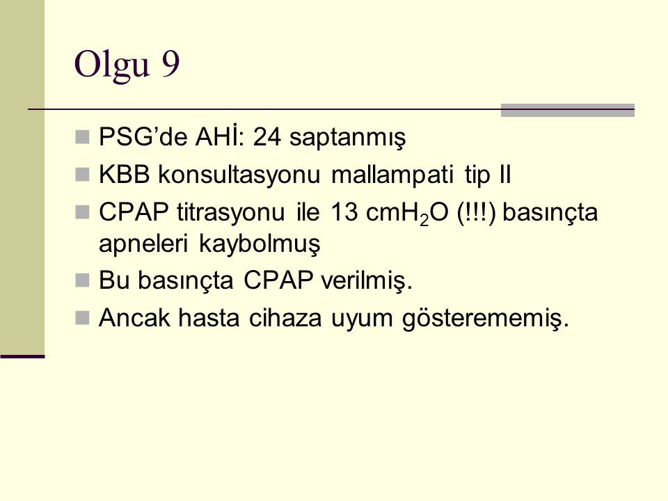 Olgu 9 PSG'de AHİ: 24 saptanmış KBB konsultasyonu mallampati tip II