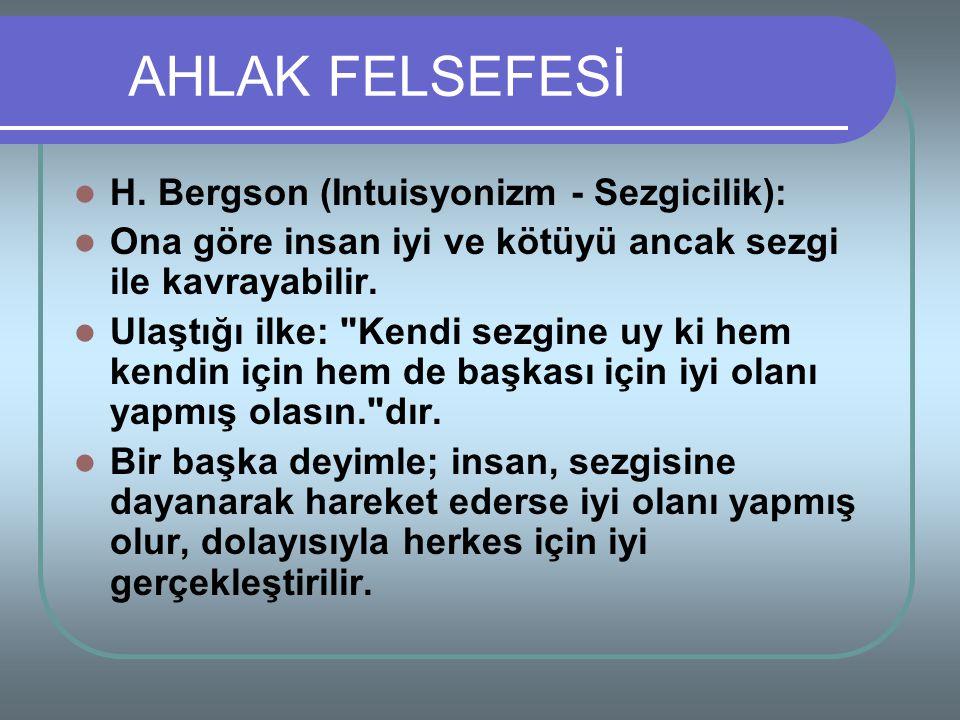 AHLAK FELSEFESİ H. Bergson (Intuisyonizm - Sezgicilik):