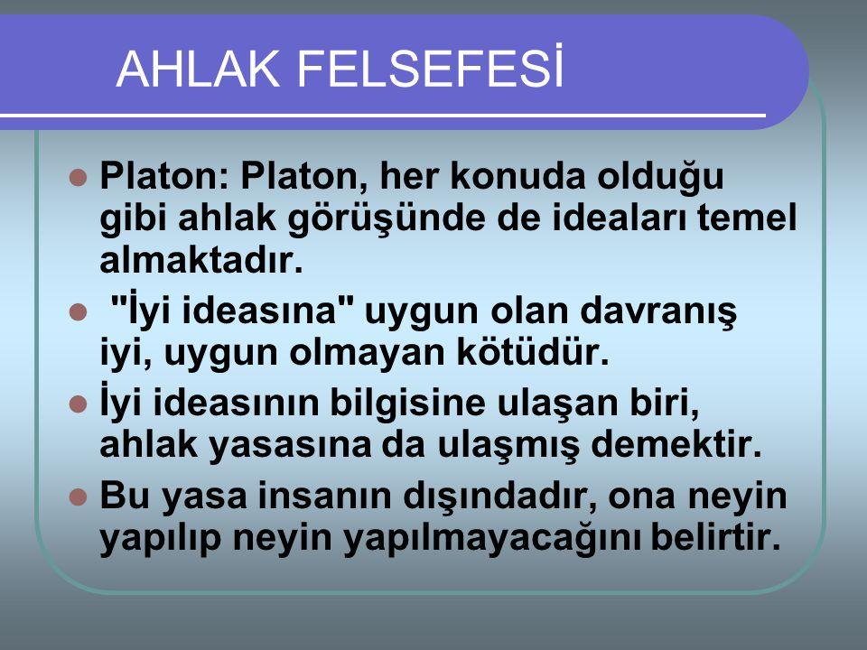 AHLAK FELSEFESİ Platon: Platon, her konuda olduğu gibi ahlak görüşünde de ideaları temel almaktadır.