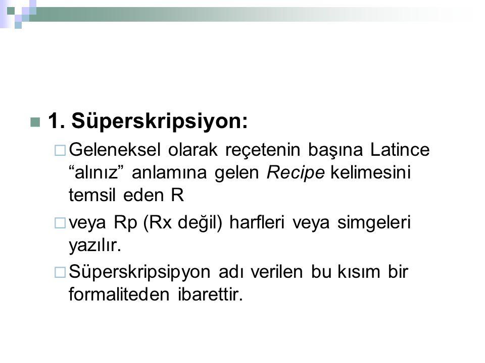 1. Süperskripsiyon: Geleneksel olarak reçetenin başına Latince alınız anlamına gelen Recipe kelimesini temsil eden R.