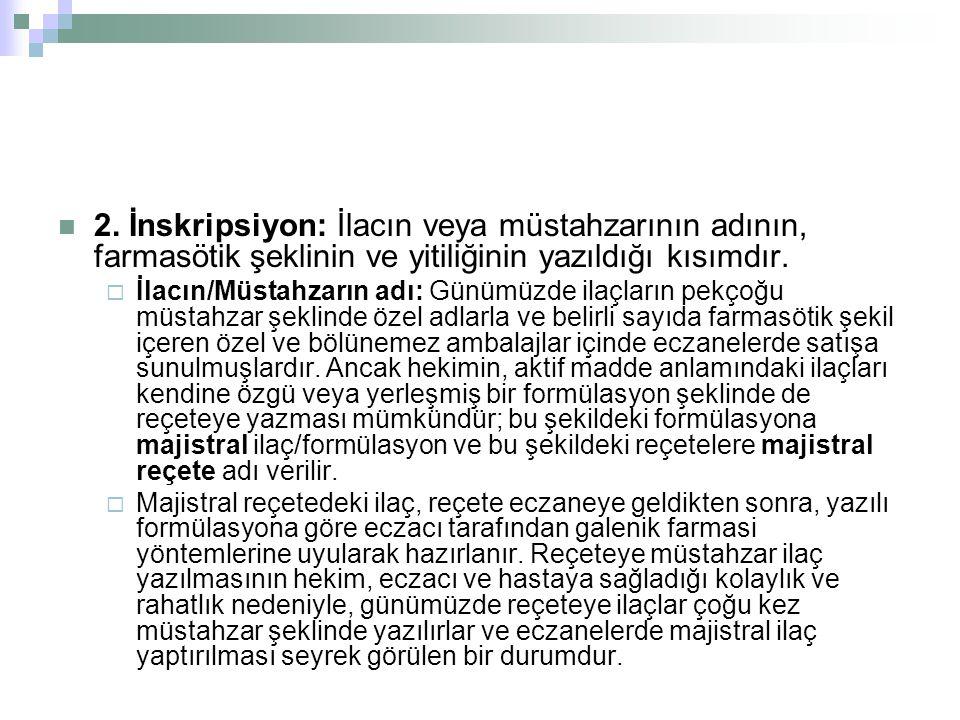 2. İnskripsiyon: İlacın veya müstahzarının adının, farmasötik şeklinin ve yitiliğinin yazıldığı kısımdır.