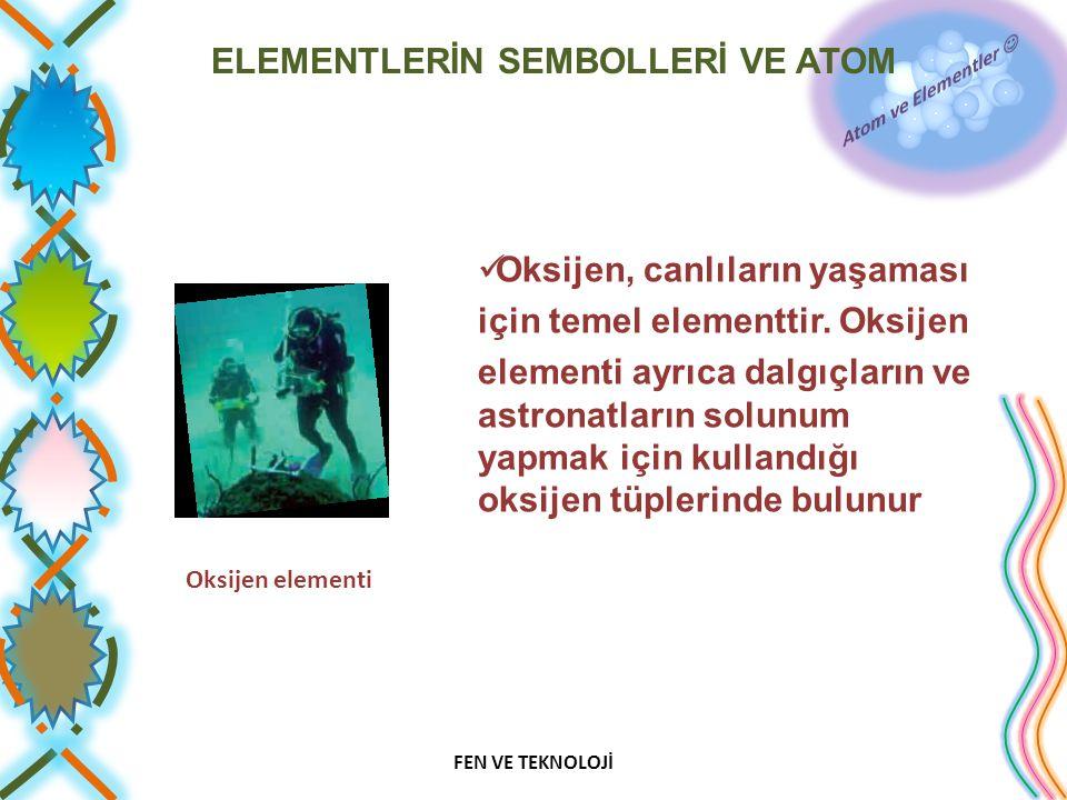 Oksijen, canlıların yaşaması için temel elementtir. Oksijen