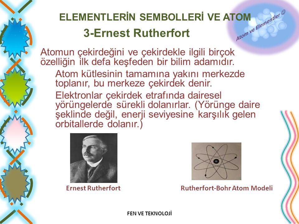 3-Ernest Rutherfort Atomun çekirdeğini ve çekirdekle ilgili birçok özelliğin ilk defa keşfeden bir bilim adamıdır.