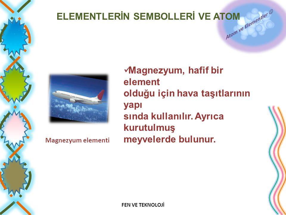 Magnezyum, hafif bir element olduğu için hava taşıtlarının yapı