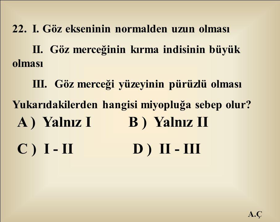 A ) Yalnız I B ) Yalnız II C ) I - II D ) II - III