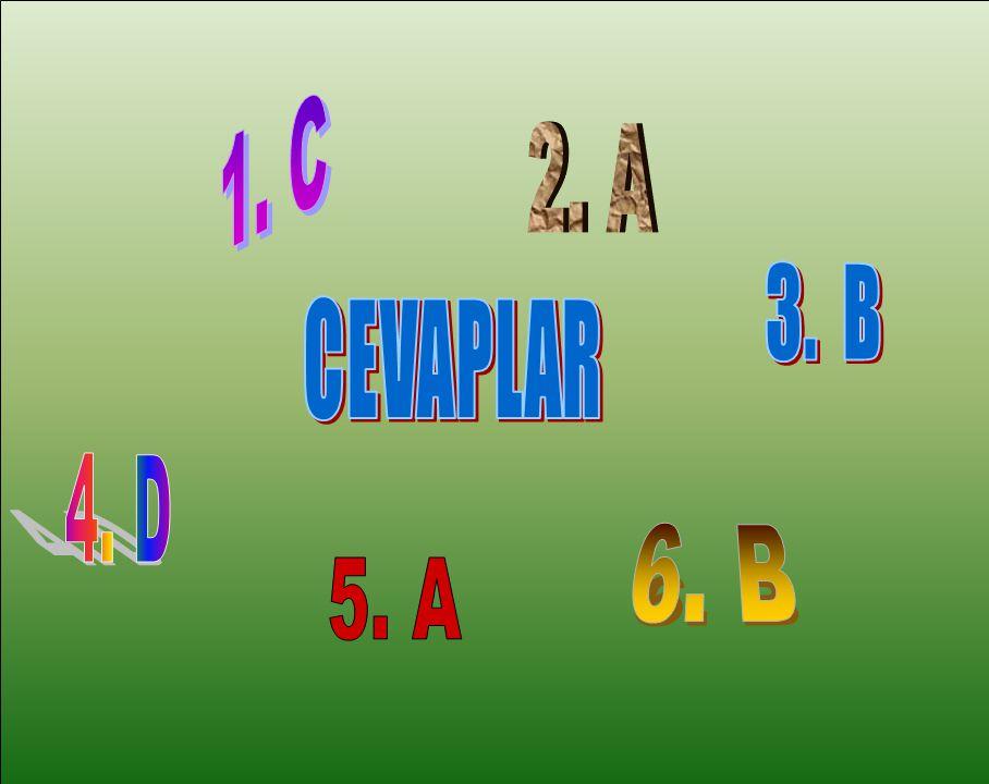 1. C 2. A 3. B CEVAPLAR 4. D 6. B 5. A A.Ç