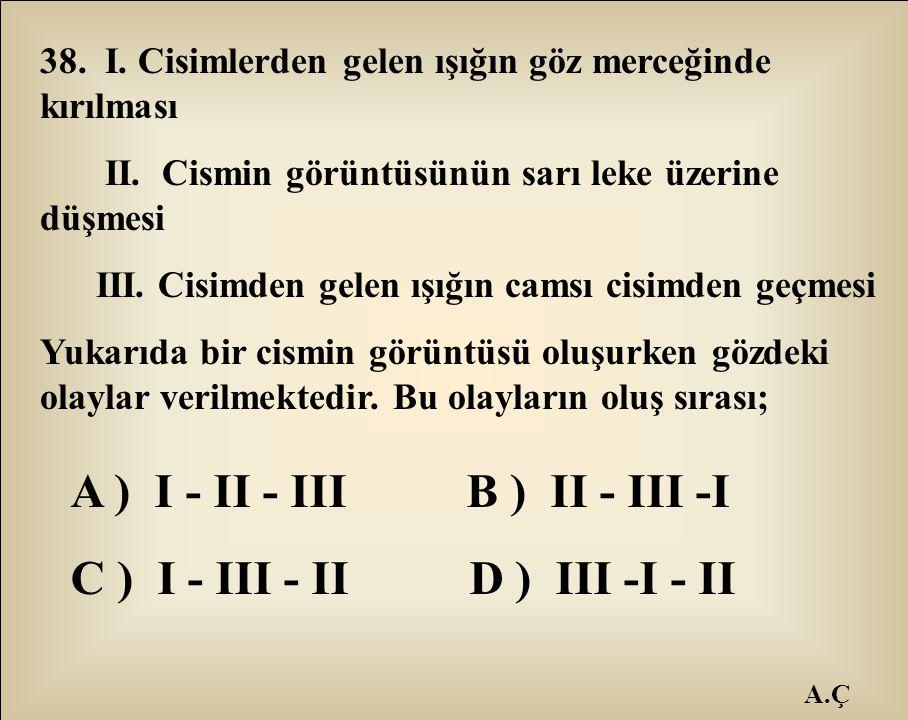 A ) I - II - III B ) II - III -I C ) I - III - II D ) III -I - II