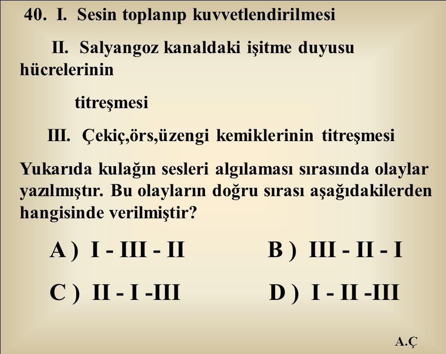 A ) I - III - II B ) III - II - I C ) II - I -III D ) I - II -III