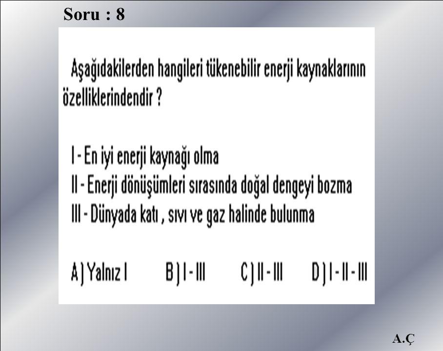 Soru : 8 A.Ç